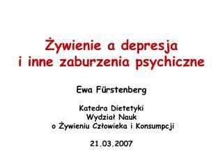 Żywienie a depresja  i inne zaburzenia psychiczne Ewa F ü rstenberg Katedra Dietetyki Wydział Nauk