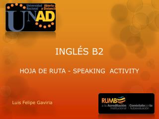 INGLÉS B2 HOJA DE RUTA - SPEAKING   A CTIVITY