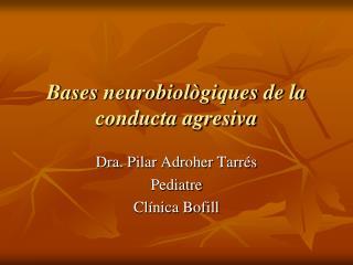Bases neurobiològiques de la conducta agresiva