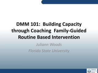 DMM 101:  Building Capacity through Coaching  Family-Guided Routine Based Intervention