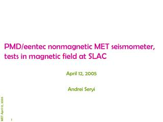 PMD/eentec nonmagnetic MET seismometer, tests in magnetic field at SLAC
