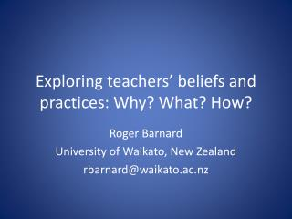Exploring t eachers' beliefs  and practices :  Why? What? How?