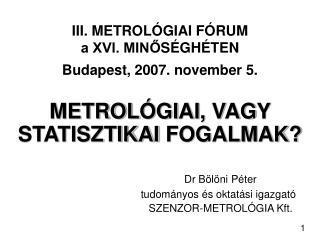 III. METROL Ó GIAI F Ó RUM a XVI. MINŐ SÉGHÉTE N Budapest, 2007. november 5 .