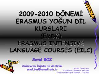 2009-2010 DÖNEMİ ERASMUS YOĞUN DİL KURSLARI (EYDK) ERASMUS INTENSIVE LANGUAGE COURSES (EILC)