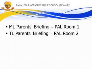 ML Parents �  Briefing  �  PAL Room 1 TL Parents �  Briefing  �  PAL Room 2