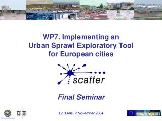 WP7. Implementing an Urban Sprawl Exploratory Tool for European cities Final Seminar