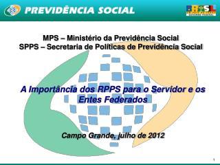 MPS – Ministério da Previdência Social SPPS – Secretaria de Políticas de Previdência Social