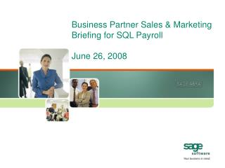 Business Partner Sales & Marketing Briefing for SQL Payroll June 26, 2008
