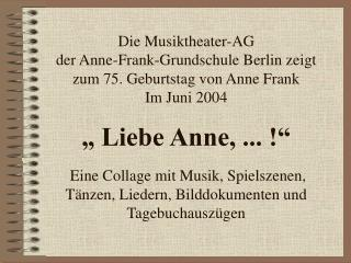 Anne Frank Geboren am 12. Juni 1929  in Frankfurt am Main  Gestorben im M�rz 1945
