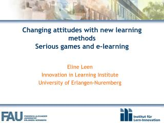 Changing attitudes with new learning methods Serious games and e-learning