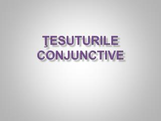 ŢESUTURILE CONJUNCTIVE