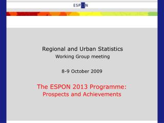 8-9 October 2009 The ESPON 2013 Programme: Prospects and Achievements