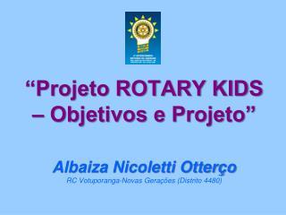 """Projeto ROTARY KIDS – Objetivos e Projeto"" Albaiza Nicoletti Otterço"
