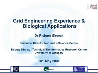 Grid Engineering Experience &  Biological Applications Dr Richard Sinnott