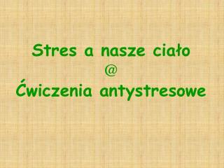 Stres a nasze cia?o @ ?wiczenia antystresowe