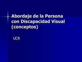 Abordaje de la Persona con Discapacidad Visual (conceptos)