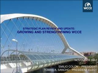 STRATEGIC PLAN REVIEW AND UPDATE:  GROWING AND STRENGTHENING WCCE