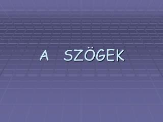 A   SZ ÖGEK