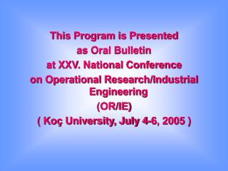 This Program is Presented  as Oral Bulletin  at XXV. National Conference