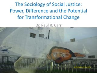 The Sociology of Social Justice: Power, Difference and the Potential for Transformational Change