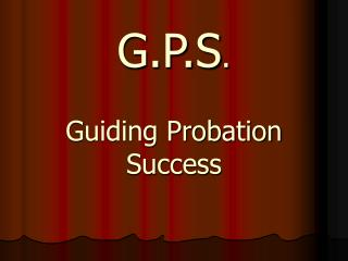 G.P.S . Guiding Probation Success