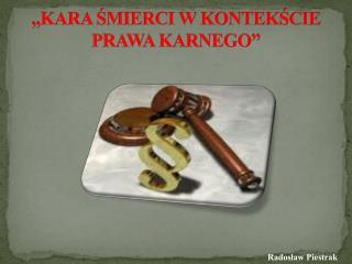 """""""KARA ŚMIERCI W KONTEKŚCIE PRAWA KARNEGO"""""""