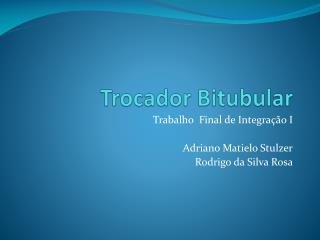 Trocador  Bitubular