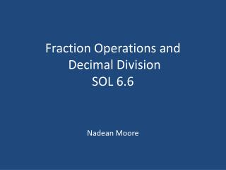Fraction Operations and  Decimal Division SOL 6.6