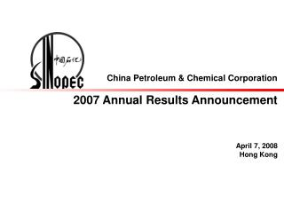 China Petroleum & Chemical Corporation 200 7 Annual  Results Announcement
