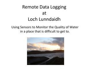 Remote Data Logging  at  Loch  Lunndaidh