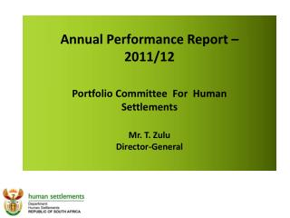 Annual Performance Report – 2011/12 Portfolio Committee  For  Human Settlements Mr. T. Zulu