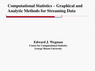 Computational Statistics – Graphical and Analytic Methods for Streaming Data
