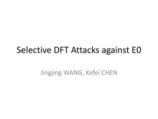 Selective DFT Attacks against E0