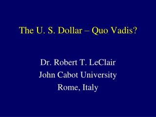 The U. S. Dollar – Quo Vadis?