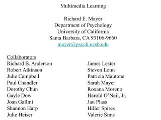 Multimedia Learning Richard E. Mayer Department of Psychology University of California