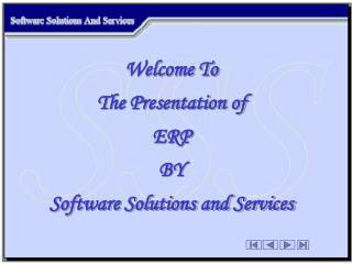 Welcome To The Presentation of  ERP  BY Software Solutions and Services