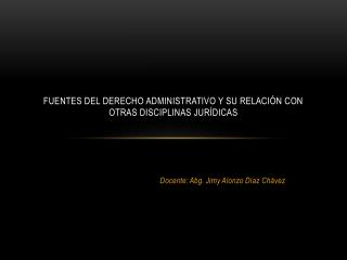 FUENTES DEL DERECHO ADMINISTRATIVO y su relación con otras disciplinas jurídicas