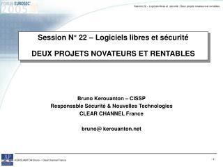 Session N° 22 – Logiciels libres et sécurité DEUX PROJETS NOVATEURS ET RENTABLES
