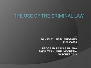 THE USE OF THE CRIMINAL LAW