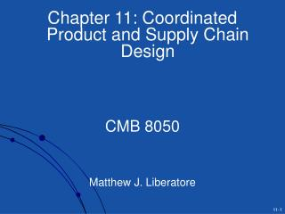 Chapter 11: Coordinated Product and Supply Chain Design    CMB 8050    Matthew J. Liberatore