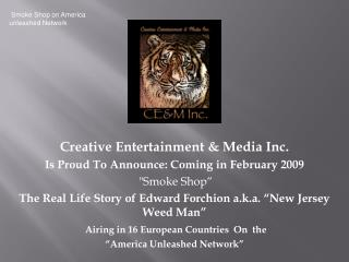Creative Entertainment  Media Inc.Is Proud To Announce: Coming in February 2009 Smoke Shop