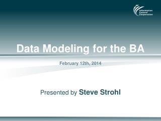 Data Modeling for the BA February 12th, 2014