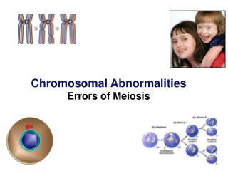 Chromosomal Abnormalities Errors of Meiosis