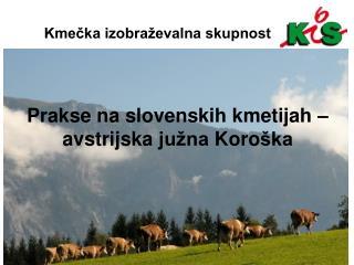 Prakse na slovenskih kmetijah – avstrij s ka  južna  Koro ška