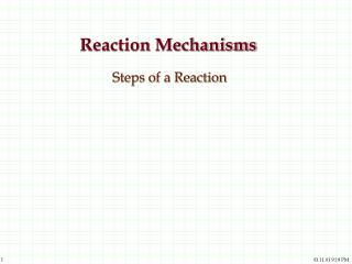 Reaction Mechanisms   Steps of a Reaction