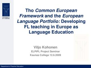Tho Common European Framework and the European Language Portfolio: Developing FL teaching in Europe as Language Educatio