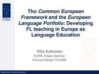 Tho Common European Framework and the European Language Portfolio: Developing FL teaching in Europe as Language Educatio