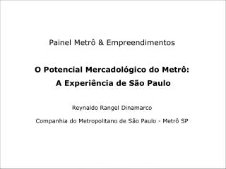 Painel Metrô & Empreendimentos O Potencial Mercadológico do Metrô:  A Experiência de São Paulo