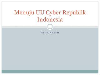 Menuju UU Cyber Republik Indonesia