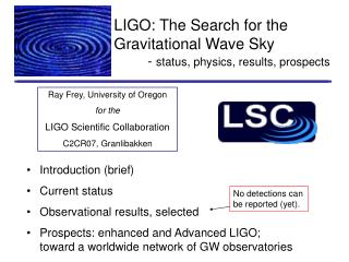 LIGO: The Search for the Gravitational Wave Sky          -  status, physics, results, prospects